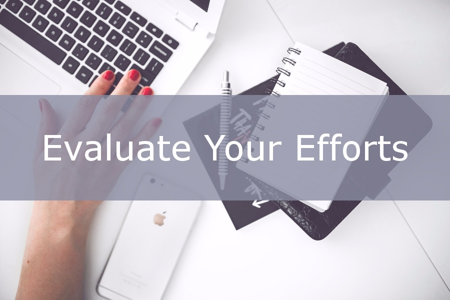 Evaluate your efforts.